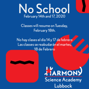 No School February 14th and 17, 2020 Classes will resume on Tuesday, February 18th. No hay clases el día 14 y 17 de febrero Las classes se reabudarán el martes, 18 de Febrero